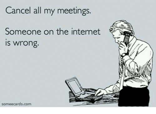 cancel-all-my-meetings-someone-on-the-internet-is-wrong-19305481